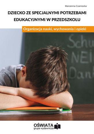 Okładka książki/ebooka Dziecko ze specjalnymi potrzebami edukacyjnymi w przedszkolu. Organizacja nauki, wychowania i opieki