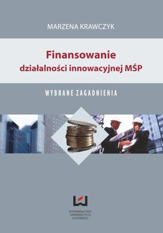 Okładka książki/ebooka Finansowanie działalności innowacyjnej MŚP. Wybrane zagadnienia