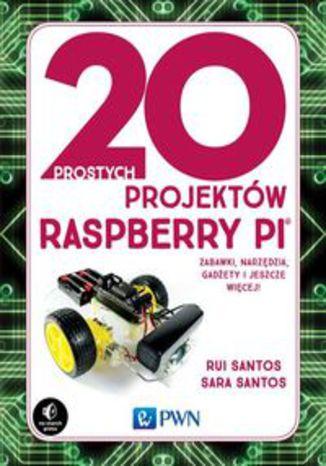 Okładka książki/ebooka 20 prostych projektów Raspberry Pi. Zabawki, narzędzia, gadżety i inne rzeczy!