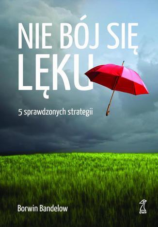 Okładka książki/ebooka Nie bój się lęku. 5 sprawdzonych strategii radzenia sobie z nim
