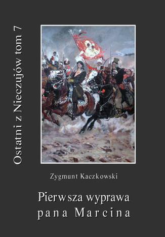 Okładka książki/ebooka Ostatni z Nieczujów. Pierwsza wyprawa pana Marcina, tom 7 cyklu powieści