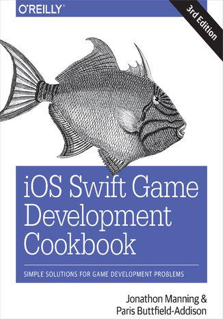 Okładka książki/ebooka iOS Swift Game Development Cookbook. Simple Solutions for Game Development Problems. 3rd Edition