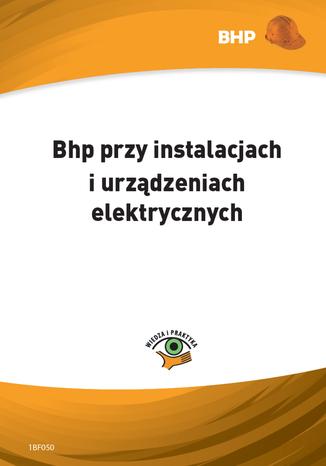 Okładka książki/ebooka Bhp przy instalacjach i urządzeniach elektrycznych