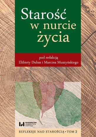 Okładka książki/ebooka Starość w nurcie życia. Refleksje nad starością. Tom 2