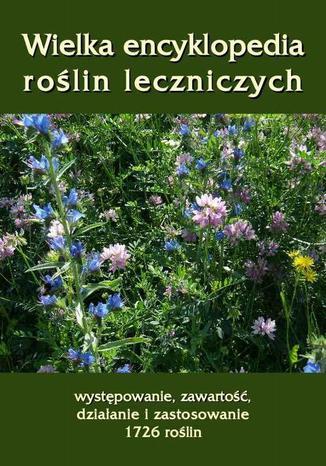 Okładka książki/ebooka Wielka encyklopedia roślin leczniczych. Występowanie, zawartość, działanie i zastosowanie 1726 roślin
