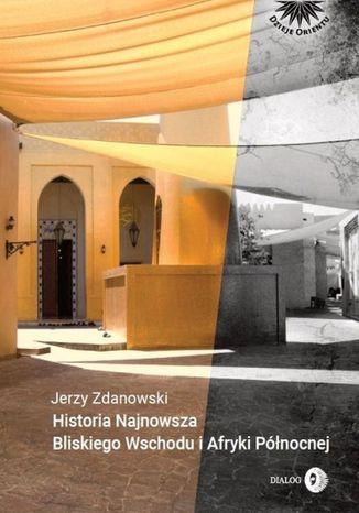 Okładka książki/ebooka Historia najnowsza Bliskiego Wschodu i Afryki Północnej