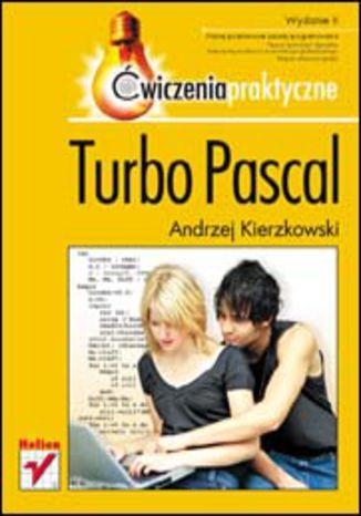 Okładka książki/ebooka Turbo Pascal. Ćwiczenia praktyczne. Wydanie II