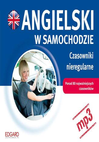 Okładka książki/ebooka Angielski w samochodzie. Czasowniki nieregularne