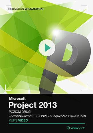 Okładka książki/ebooka Microsoft Project 2013. Kurs video. Poziom drugi. Zaawansowane techniki zarządzania projektami