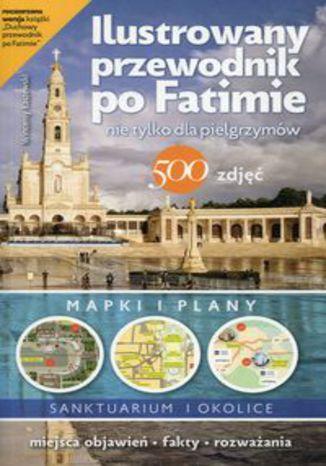 Okładka książki Ilustrowany przewodnik po Fatimie. nie tylko dla pielgrzymów