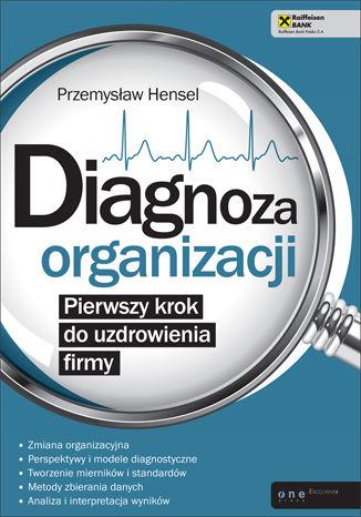 Okładka książki Diagnoza organizacji. Pierwszy krok do uzdrowienia firmy