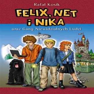 Okładka książki Felix Net i Nika oraz Gang Niewidzialnych Ludzi (Tom 1)