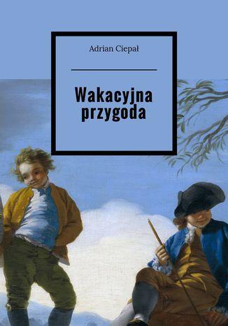 Okładka książki/ebooka Wakacyjna przygoda