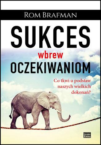 Okładka książki/ebooka Sukces wbrew oczekiwaniom Co tkwi u podstaw naszych wielkich dokonań?