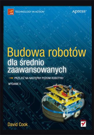 Okładka książki/ebooka Budowa robotów dla średnio zaawansowanych. Wydanie II