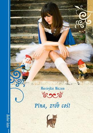 Okładka książki/ebooka Pina, zrób coś!