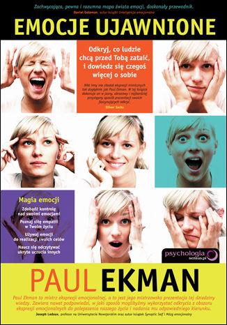 Okładka książki Emocje ujawnione. Odkryj, co ludzie chcą przed Tobą zataić, i dowiedz się czegoś więcej o sobie