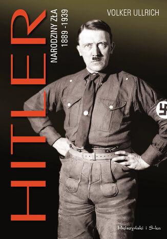 Okładka książki/ebooka Hitler. Narodziny zła 1889-1939