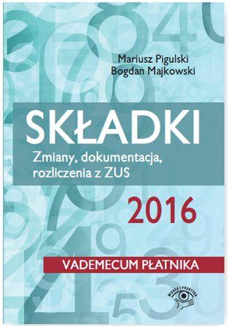 Okładka książki/ebooka Składki ZUS 2016. Zmiany, dokumentacja, rozliczenia z ZUS
