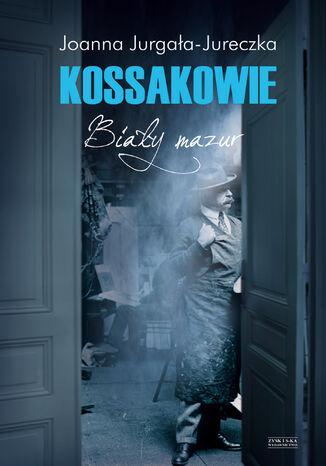 Okładka książki/ebooka Kossakowie. Biały mazur