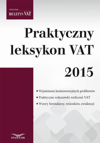Okładka książki/ebooka Praktyczny leksykon VAT 2015