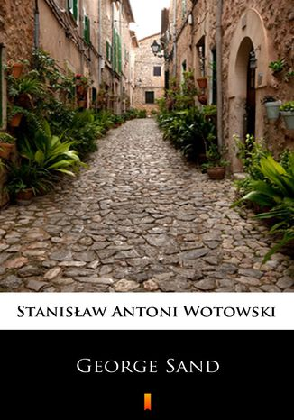 Okładka książki/ebooka George Sand. Kobieta nieposkromionych namiętności. Ostatnia miłość w życiu Chopina