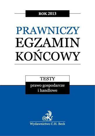 Okładka książki/ebooka Prawniczy egzamin końcowy 2013 Testy.Prawo gospodarcze i handlowe.Tom 3