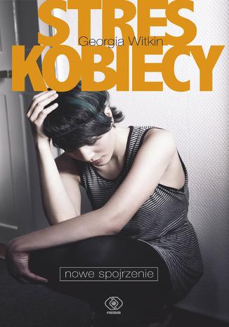 Okładka książki/ebooka Stres kobiecy - nowe spojrzenie