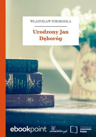 Okładka książki/ebooka Urodzony Jan Dęboróg