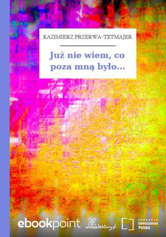 Okładka książki/ebooka Już nie wiem, co poza mną było