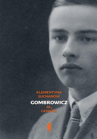 Okładka książki/ebooka Gombrowicz. Ja, geniusz Tom 1