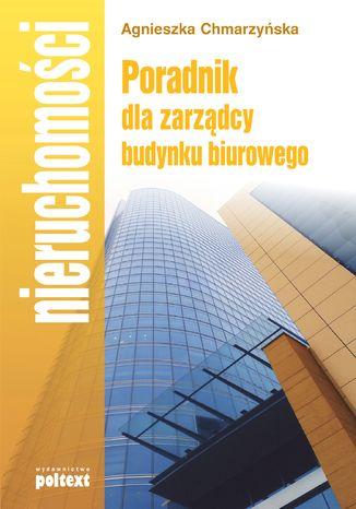 Okładka książki/ebooka Poradnik dla zarządcy budynku biurowego