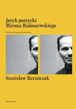 Okładka książki/ebooka Język poetycki Mirona Białoszewskiego. Wydanie drugie, rozszerzone