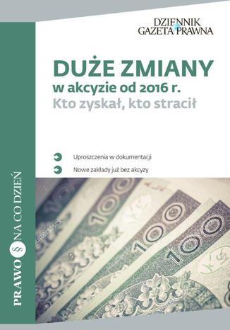 Okładka książki/ebooka Duże zmiany w akcyzie od 2016 r