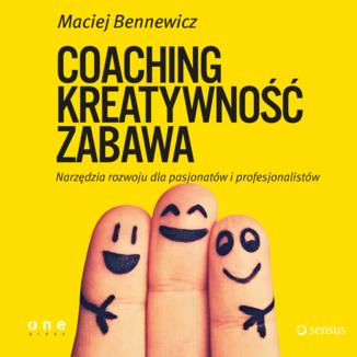 Okładka książki COACHING, KREATYWNOŚĆ, ZABAWA. Narzędzia rozwoju dla pasjonatów i profesjonalistów