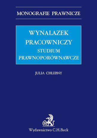 Okładka książki/ebooka Wynalazek pracowniczy. Studium prawnoporównawcze