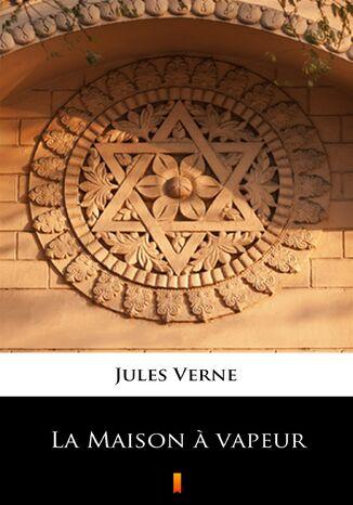 Okładka książki/ebooka La Maison  vapeur