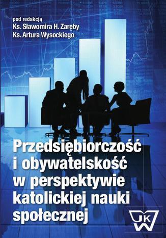 Okładka książki/ebooka Przedsiębiorczość i obywatelskość w perspektywie katolickiej nauki społecznej