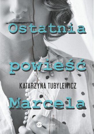 Okładka książki/ebooka Ostatnia powieść Marcela