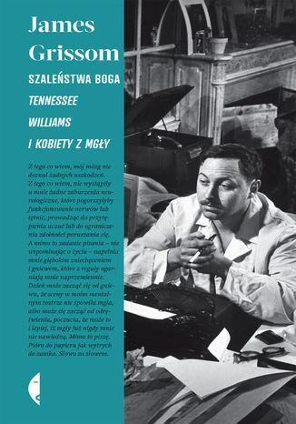 Okładka książki/ebooka Szaleństwa Boga. Tennessee Williams i kobiety z mgły