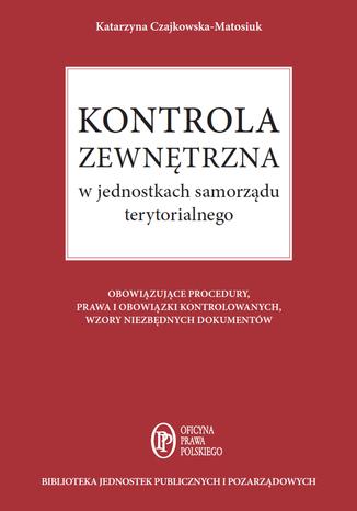 Okładka książki/ebooka Kontrola zewnętrzna w jednostkach samorządu terytorialnego