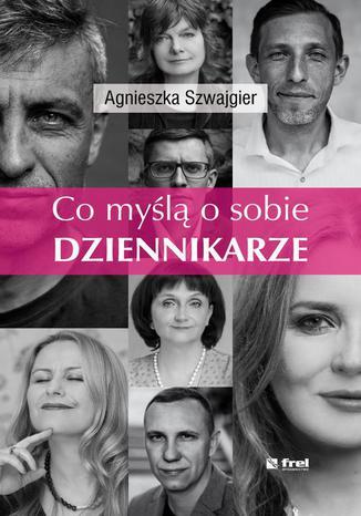 Okładka książki/ebooka Co myślą o sobie DZIENNIKARZE