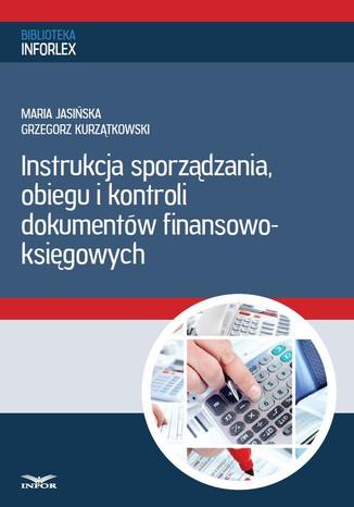 Okładka książki/ebooka Instrukcja sporządzania, obiegu i kontroli dokumentów finansowo - księgowych