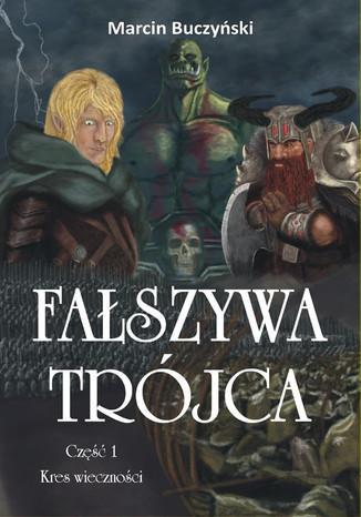 Okładka książki/ebooka Fałszywa Trójca. Kres wieczności. cz. I