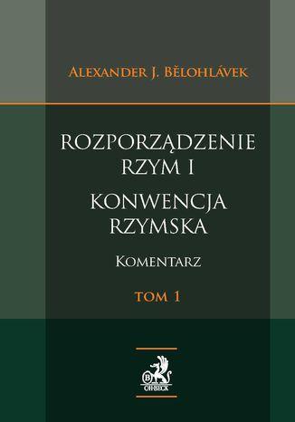 Okładka książki/ebooka Rozporządzenie. Rzym I Konwencja rzymska. Komentarz. Tom 1
