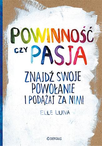 Okładka książki/ebooka Powinność czy pasja. Znajdź swoje powołanie i podążaj za nim!
