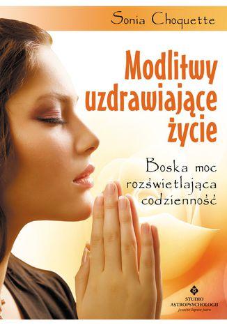 Okładka książki/ebooka Modlitwy uzdrawiające życie. Boska moc rozświetlająca codzienność