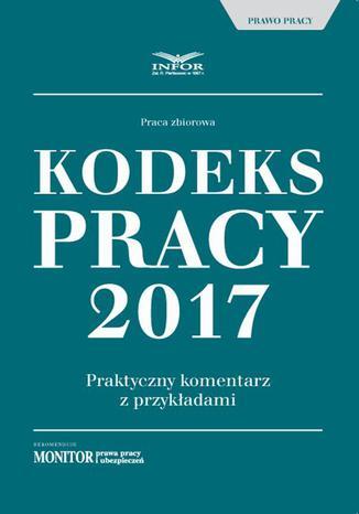 Okładka książki/ebooka Kodeks pracy 2017 Praktyczny komentarz z przykładami