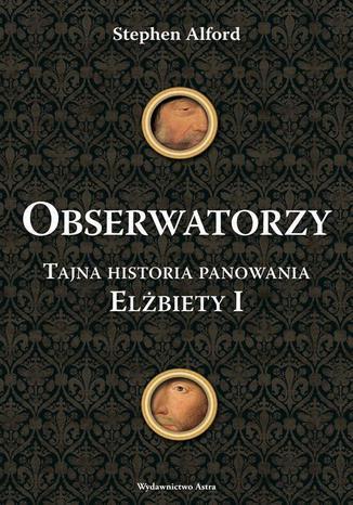 Okładka książki/ebooka Obserwatorzy. Tajni agenci królowej Elżbiety I