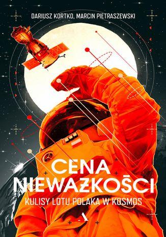 Okładka książki/ebooka Cena nieważkości. Kulisy lotu Polaka w kosmos